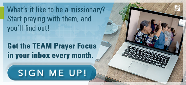 Get the TEAM Prayer Focus in your inbox every month. Click here to sign up!