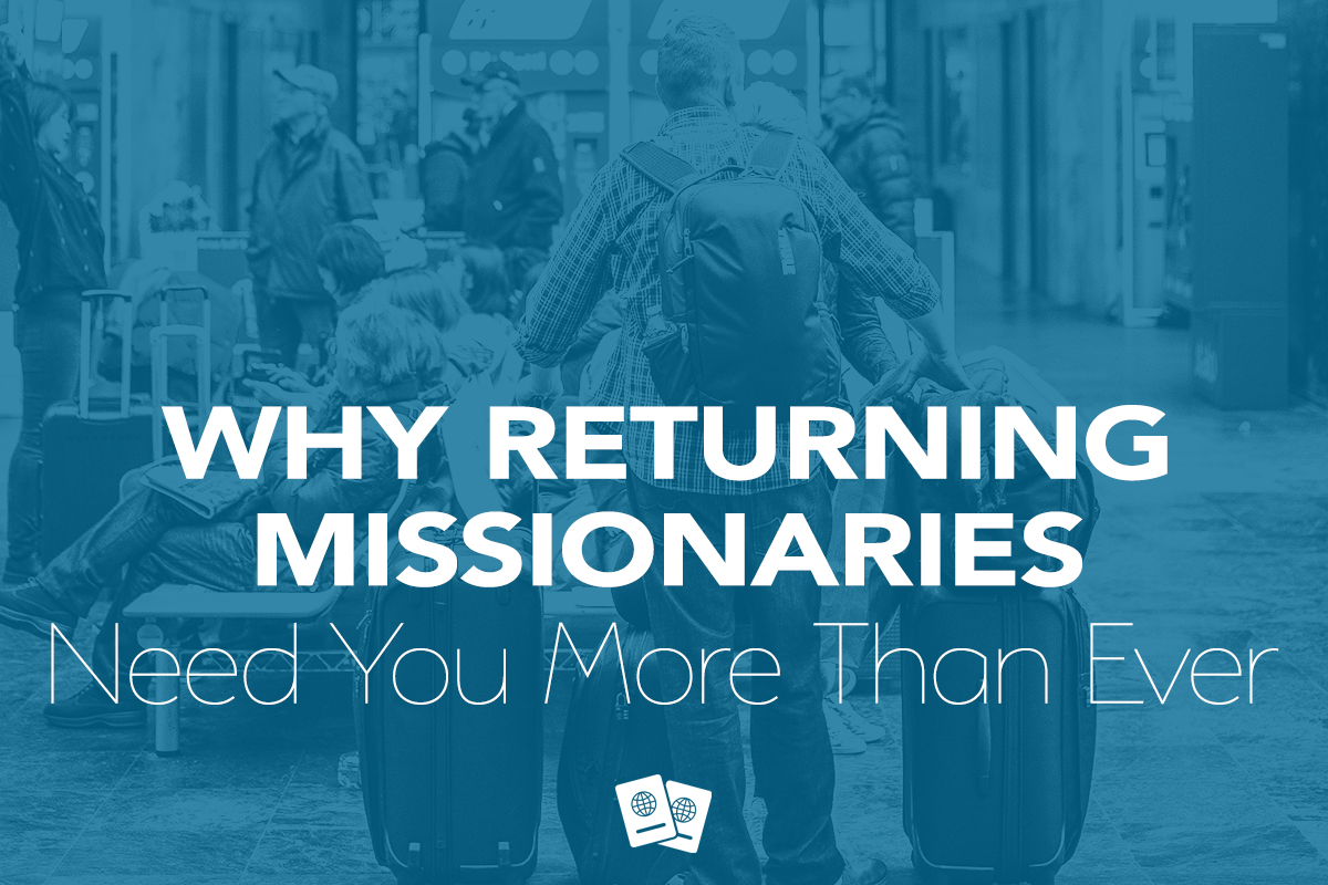 Why returning missionaries need you more than ever