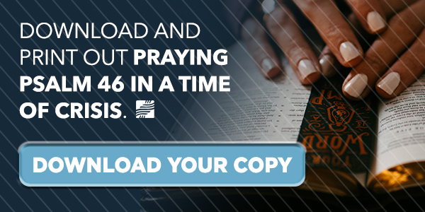 "Download your copy of ""Praying Psalm 46 in a Time of Crisis."""