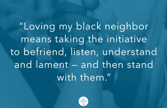 Loving my black neighbor means taking the initiative to befriend, listen, understand and lament — and then stand with them.""