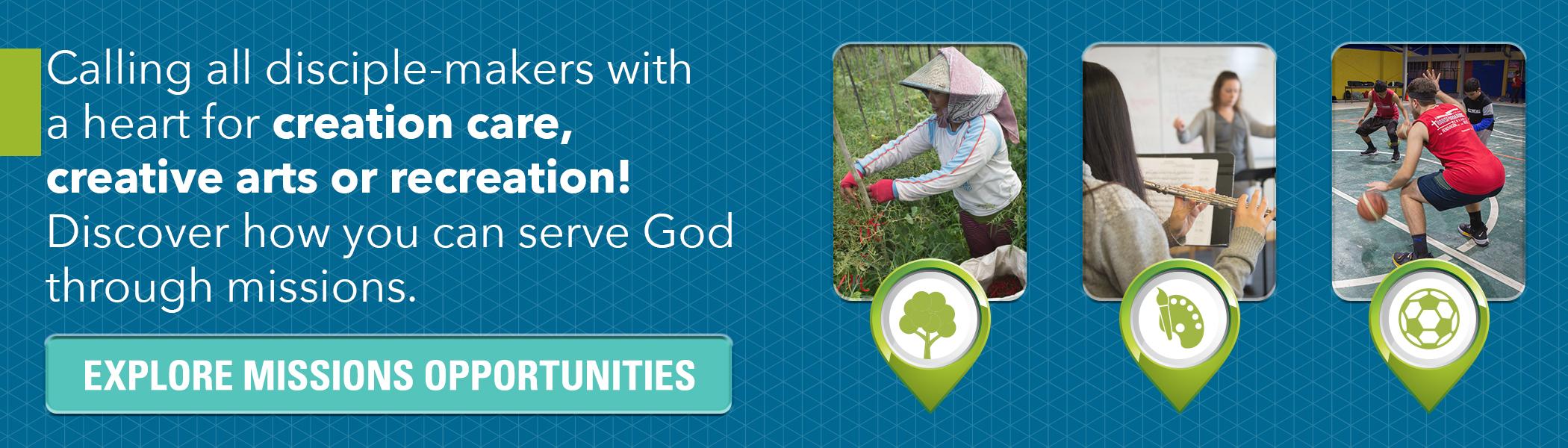 Appel à tous les faiseurs de disciples ayant un cœur pour le soin de la création, les arts créatifs ou les loisirs ! Découvrez comment vous pouvez servir Dieu à travers des missions. Cliquez ici.