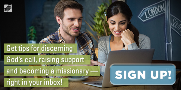 Get tips for discerning God's call, raising support and becoming a missionary — right in your inbox! Sign up.
