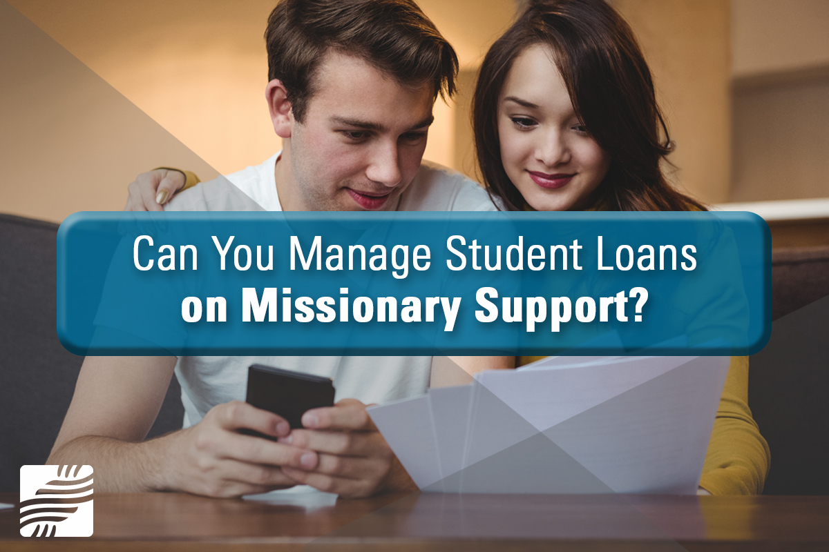 Can You Manage Student Loans on Missionary Support?