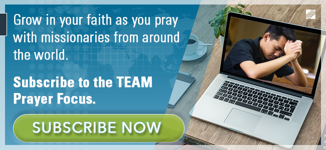 Grow in your faith as you pray! Subscribe to the TEAM Prayer Focus.