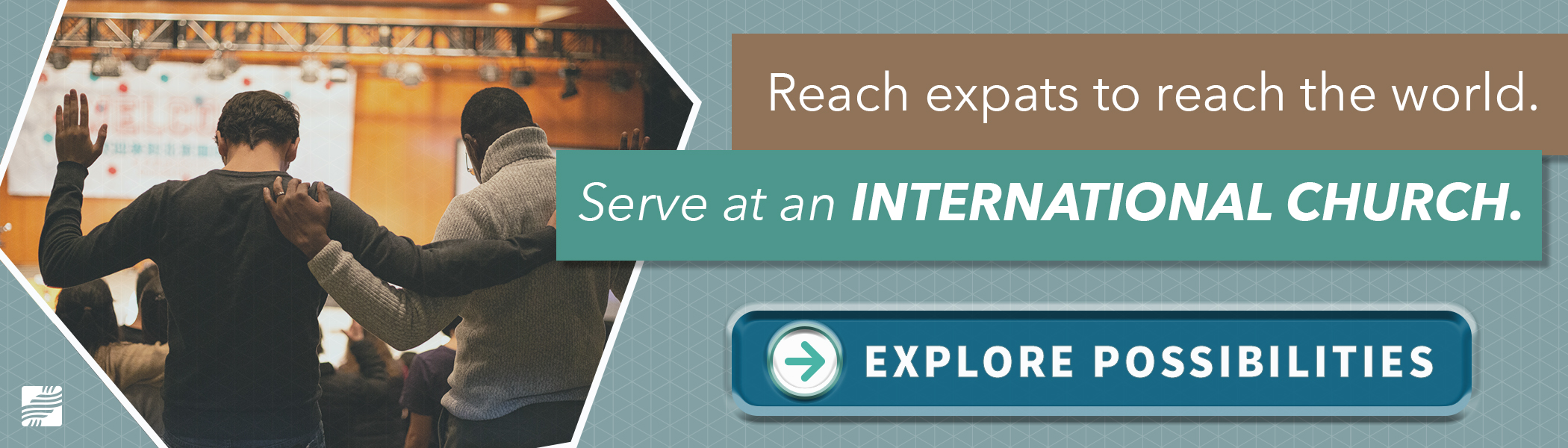 Reach expats to reach the world. Serve at an international church. Click here to explore the possibilities.