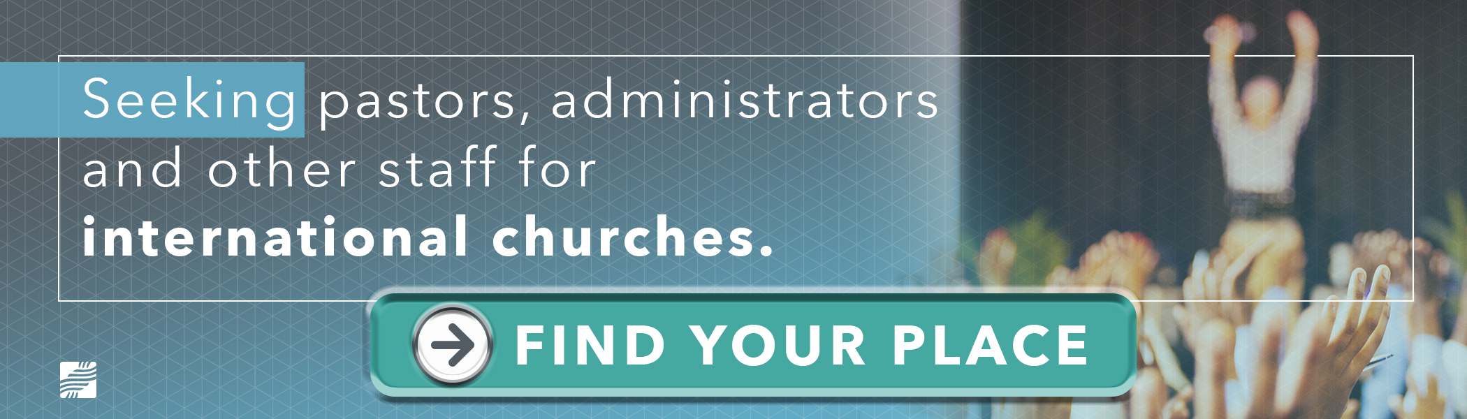Seeking pastors, administrators and other staff for international churches. Click here for opportunities.