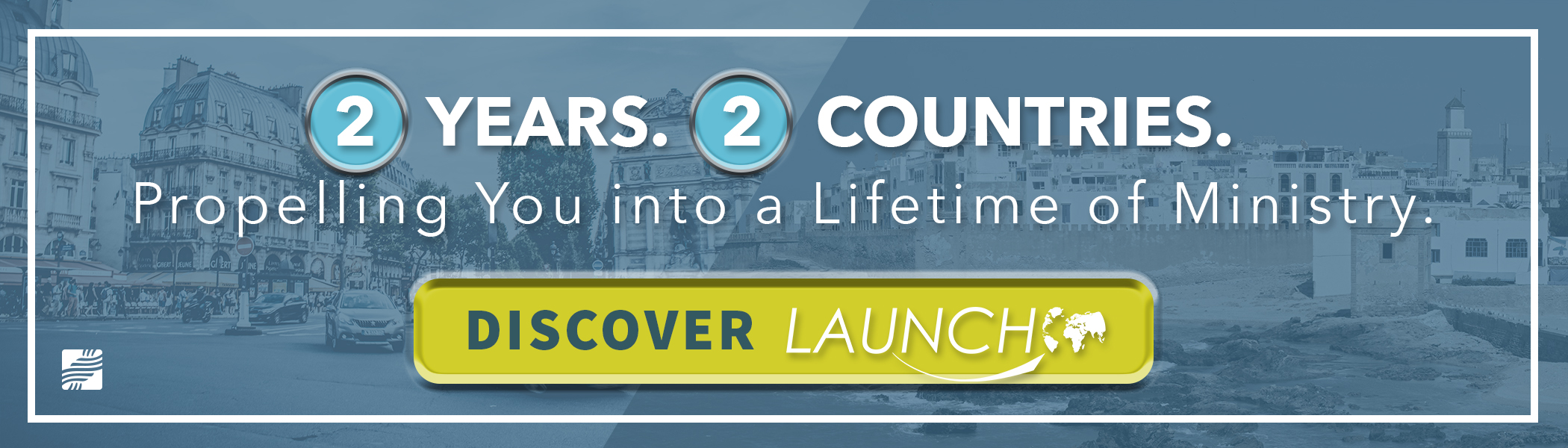 2 Years. 2 Countries. Propelling you into a lifetime of ministry. Click here to discover Launch.