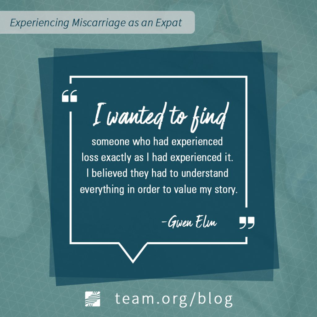 Miscarriage as an expat: I wanted to find someone who had experienced loss exactly as I had experienced it. I believed they had to understand everything in order to value my story.