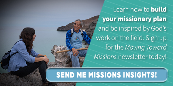 Learn how to build your missionary plan and be inspired by God's work on the field. Click here to get the Moving Toward Missions newsletter!